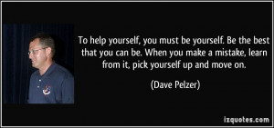 ... mistake, learn from it, pick yourself up and move on. - Dave Pelzer