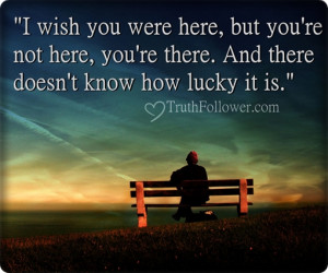wish you were here, luck Quotes