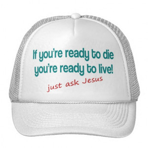 If you are ready to die, just ask Jesus Mesh Hat