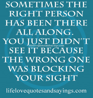 Sometimes the right person has been there all along. You just didn't ...