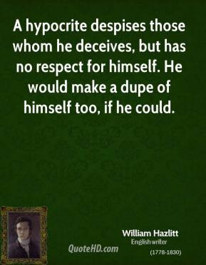 William Hazlitt - A hypocrite despises those whom he deceives, but has ...
