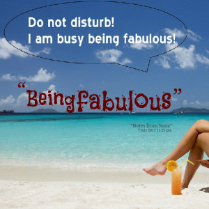 Quotes Picture: being fabulous