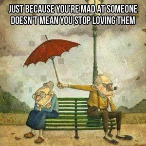 ... mad at someone doesn't mean you stop loving them. - love quote with