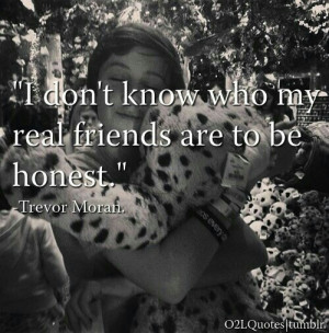 That's sad:( Trevor, I would be your real friend