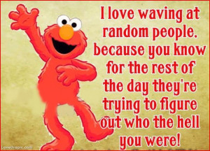 waving at random people funny quote funny quote elmo