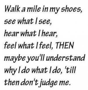 be in my shoes...