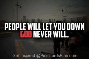 God will never let you Down, People will let you down and say bad ...