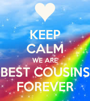 Keep Calm and Best Cousins Forever