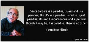 Santa Barbara is a paradise; Disneyland is a paradise; the U.S. is a ...