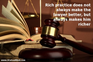 ... lawyer better, but always makes him richer - Smart Quotes - StatusMind