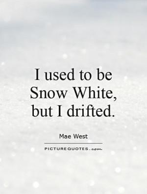 Snow Quotes Snow White Quotes Mae West Quotes