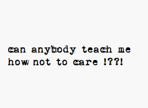 care, caring too much, quote, quotes, strong, true, wise, lay-z