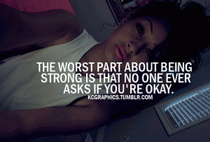 The worst part about being strong is that no one ask if you're okay