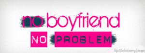 No Boyfriend No Problem Facebook Cover