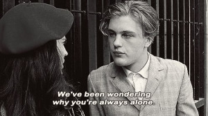 We've been wondering why you're always alone - The Dreamers (2003)