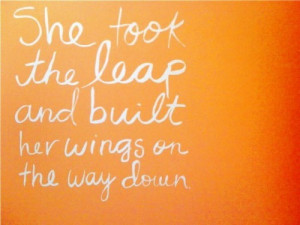 She took the leap and built her wings on the way down.