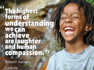 form of understanding we can achieve are laughter and human compassion ...