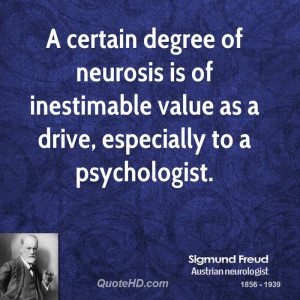 certain degree of neurosis is of inestimable value as a drive ...