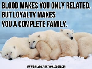 blood-makes-you-only-relatedbut-loyalty-makes-you-a-complete-family ...