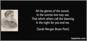 ... call the dawning Is the night for you and me. - Sarah Morgan Bryan