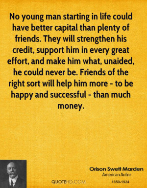 friends. They will strengthen his credit, support him in every great ...