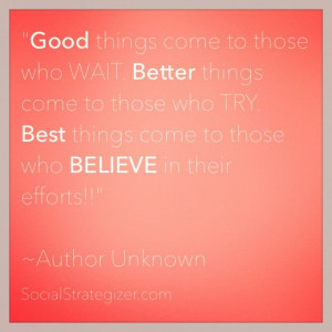 """... come to those who BELIEVE in their efforts!!"""" ~ Author Unknown"""
