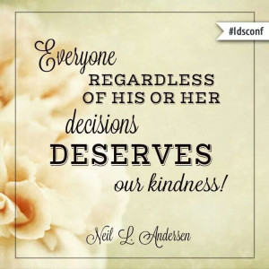 Everyone regardless of his or her decisions deserves our kindness ...