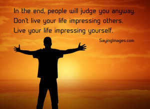 Your Life Impressing Yourself: Quote About Live Your Life Impressing ...