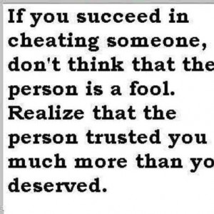 realize that the person trusted you much more than you deserved