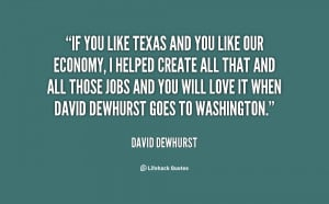 If you like Texas and you like our economy, I helped create all that ...