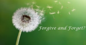 Is it Biblical to Forgive and Forget?