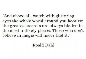 ... places. Those who don't believe in magic will never find it. - Roal