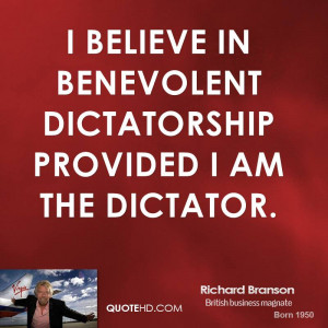 believe in benevolent dictatorship provided I am the dictator.