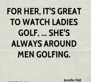 ... It's Great To Watch Ladies Golf, She's Always Around Men Golfing