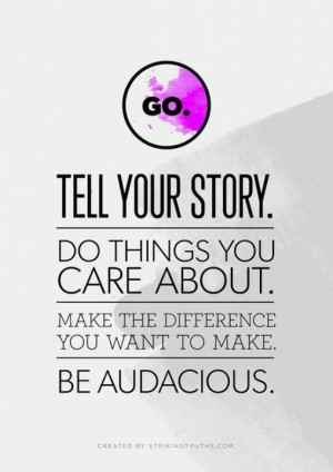 Each of us has a story to proudly own and tell the world.