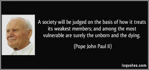 society will be judged on the basis of how it treats its weakest ...