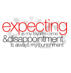 Back > Quotes For > Expectations Lead To Disappointment Quotes