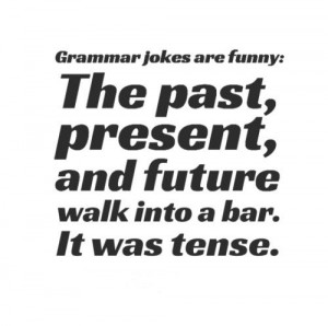 ... past present and future walk into a bar it was tense # funny # quotes