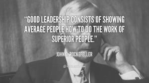 quote-John-D.-Rockefeller-good-leadership-consists-of-showing-average ...