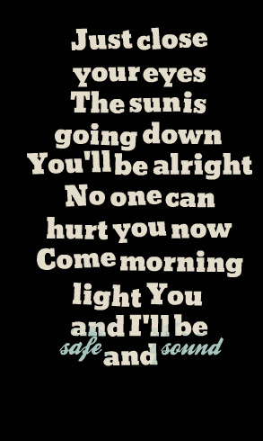 Quotes Picture: just close your eyes the sun is going down you'll be ...