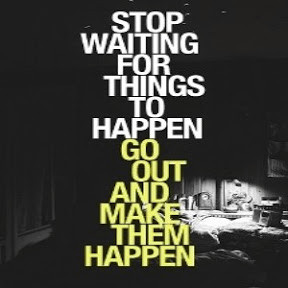 Stop Waiting For Things Happen