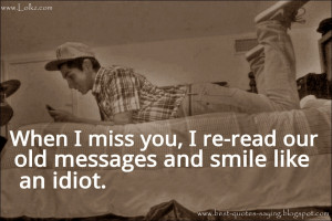 ... When I Miss You, I Re-Read Our Old Messages And Smile Like An Idiot