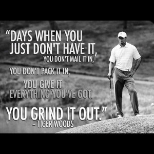 ... in. You give it everything you've got. You grind it out.