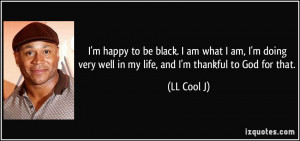 quote-i-m-happy-to-be-black-i-am-what-i-am-i-m-doing-very-well-in-my ...