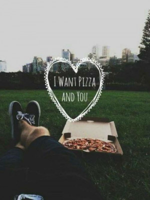 want pizza and you