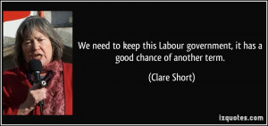 We need to keep this Labour government, it has a good chance of ...