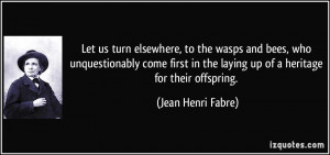 Let us turn elsewhere, to the wasps and bees, who unquestionably come ...