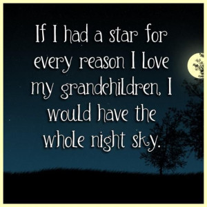 ... every reason I love my grandchildren I would have the whole night sky