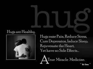 Hugs are Healthy. Hugs ease pain, reduce stress, cure depression ...