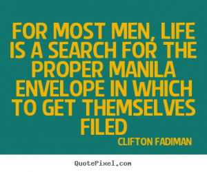 Life quotes - For most men, life is a search for the proper manila..